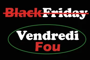 Vendredi Fou et non au Black Friday