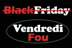 Vendredi Fou et non au Black Friday